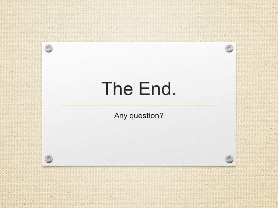 The End. Any question