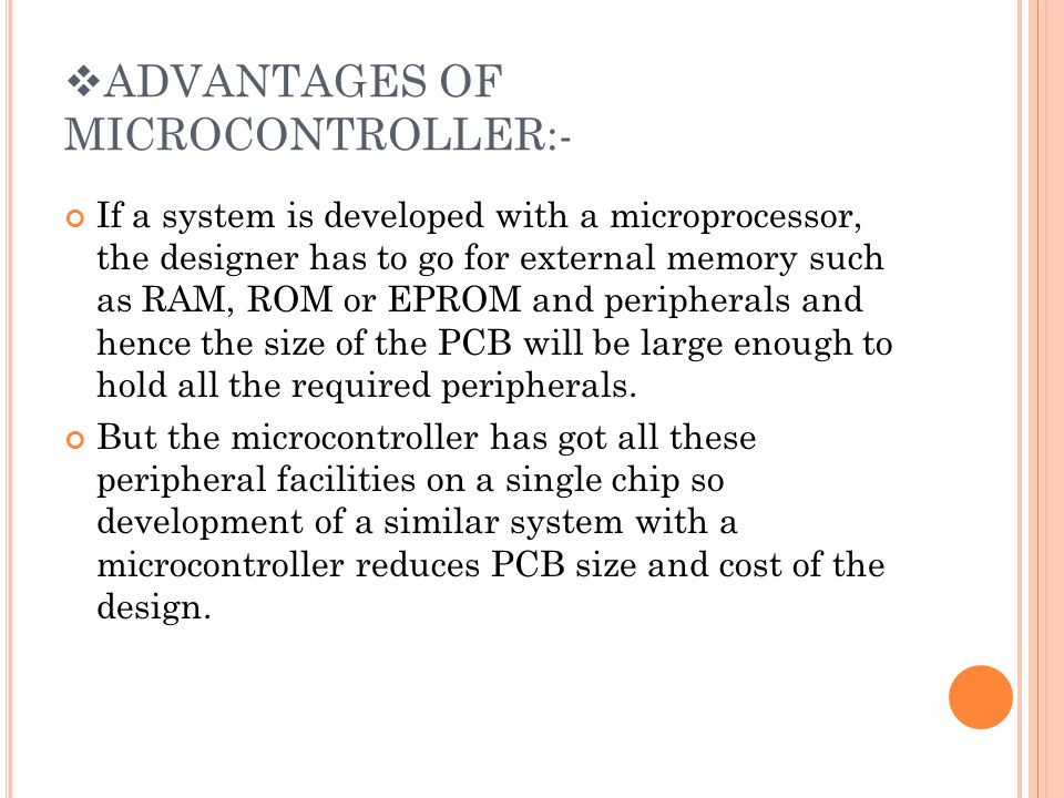 ADVANTAGES OF MICROCONTROLLER:-