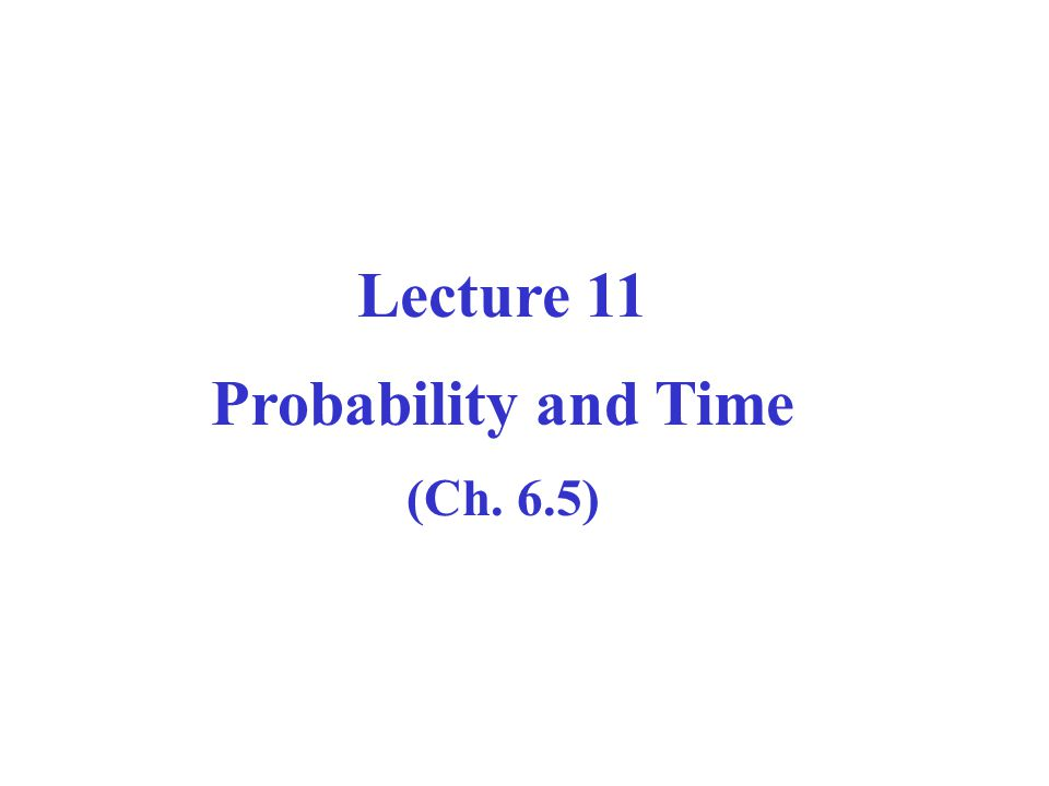 Lecture 11 Probability and Time