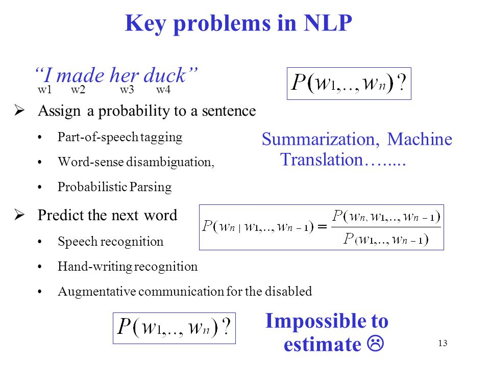 Key problems in NLP I made her duck Impossible to estimate 