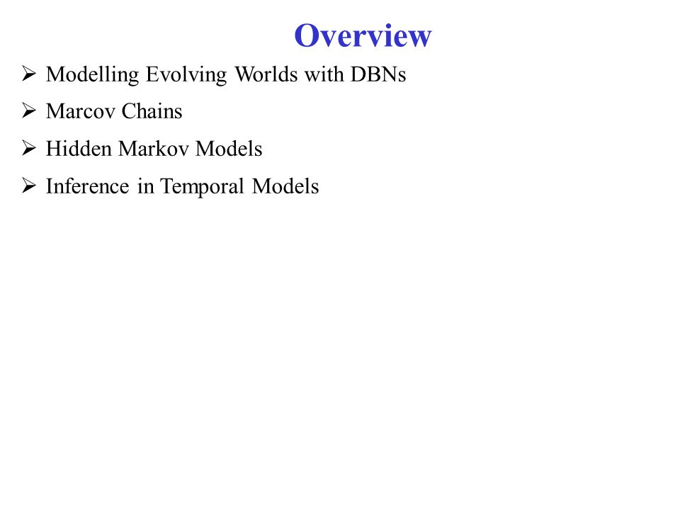 Overview Modelling Evolving Worlds with DBNs Marcov Chains