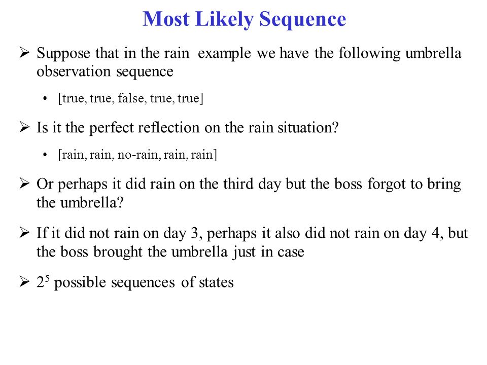 Most Likely Sequence Suppose that in the rain example we have the following umbrella observation sequence.