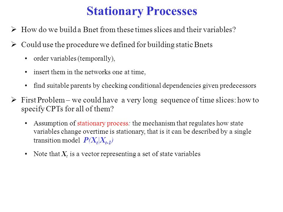 Stationary Processes How do we build a Bnet from these times slices and their variables