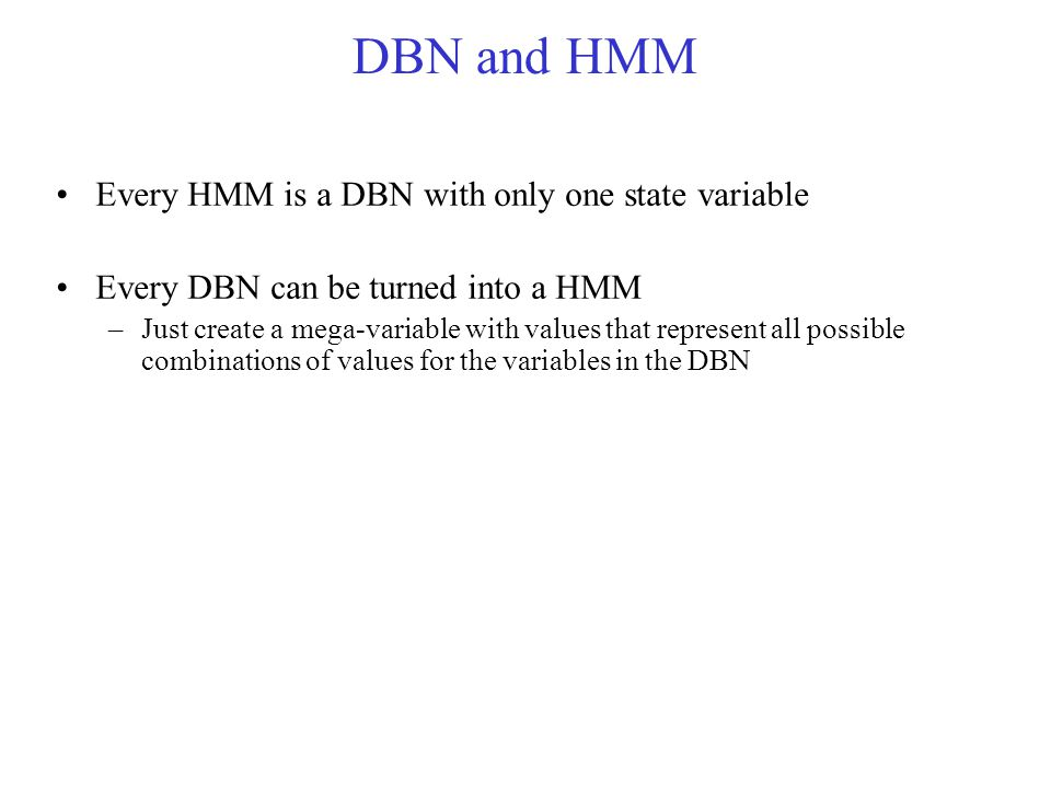 DBN and HMM Every HMM is a DBN with only one state variable
