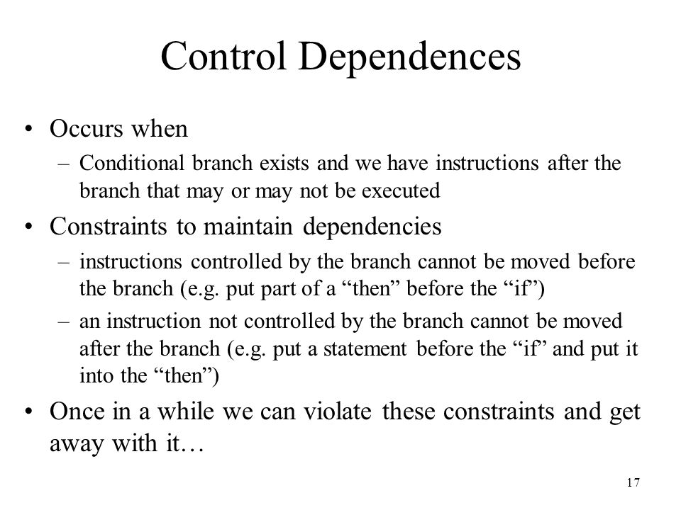 Control Dependences Occurs when Constraints to maintain dependencies