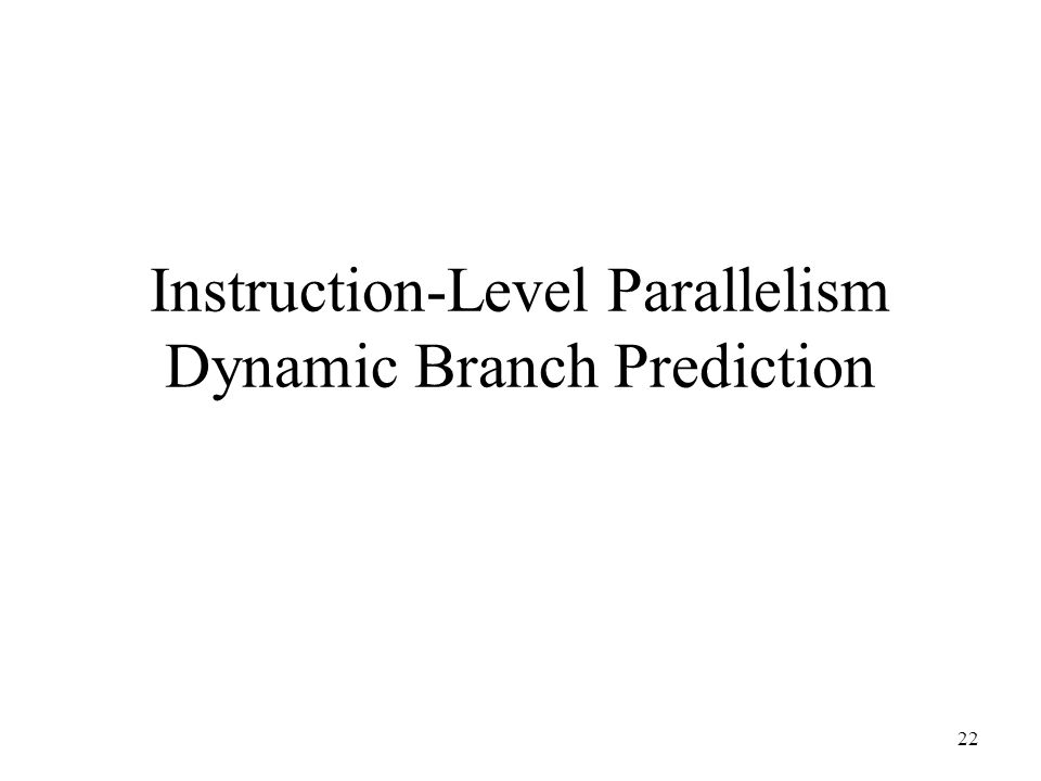 Instruction-Level Parallelism Dynamic Branch Prediction