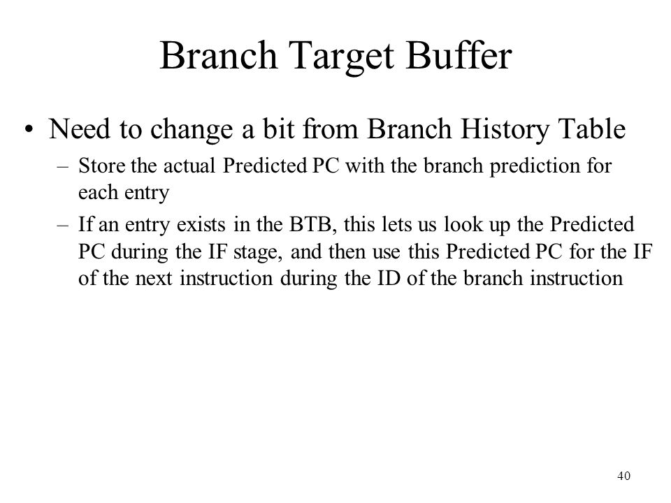Branch Target Buffer Need to change a bit from Branch History Table