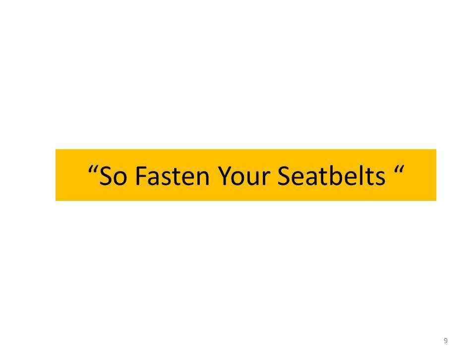So Fasten Your Seatbelts