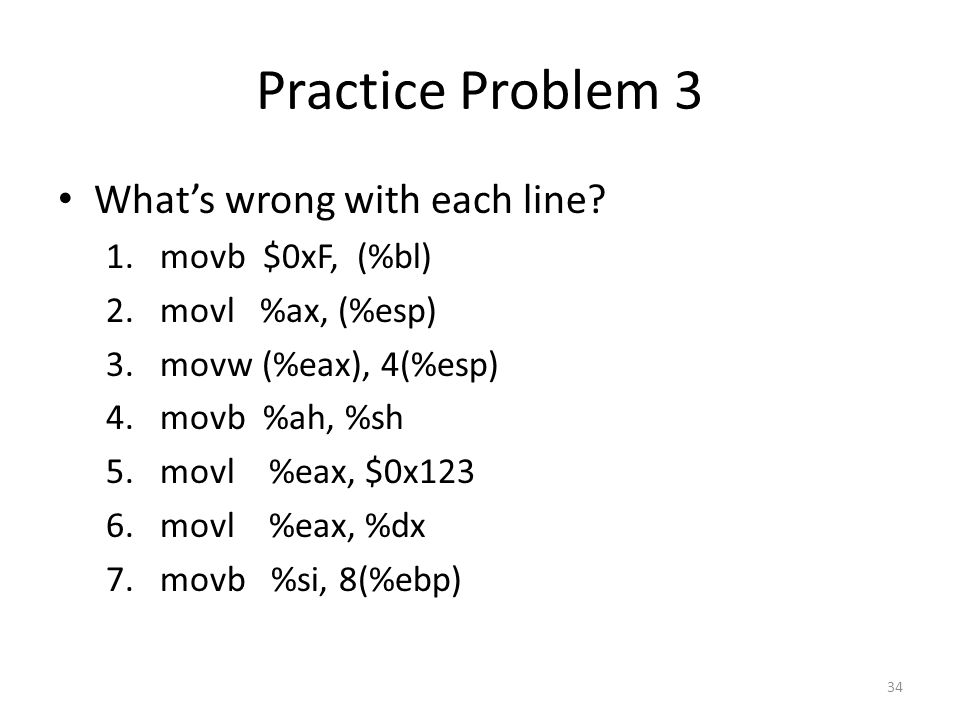 Practice Problem 3 What's wrong with each line movb $0xF, (%bl)