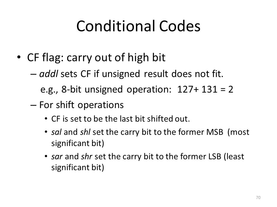 Conditional Codes CF flag: carry out of high bit