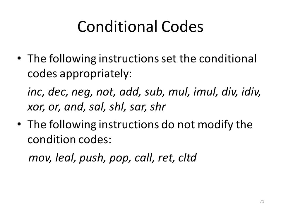 Conditional Codes The following instructions set the conditional codes appropriately:
