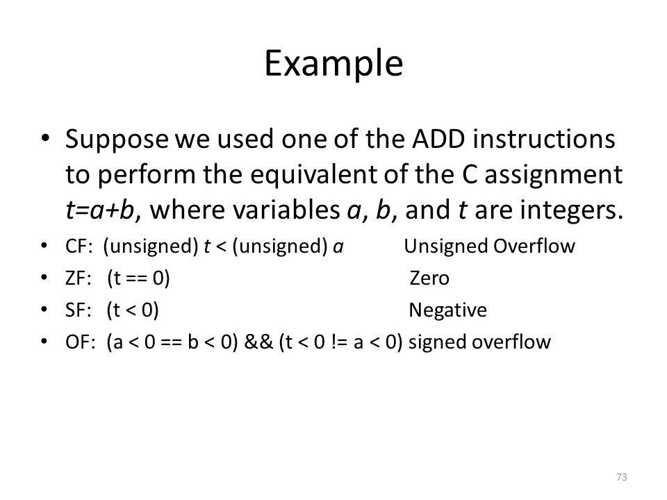 Example Suppose we used one of the ADD instructions to perform the equivalent of the C assignment t=a+b, where variables a, b, and t are integers.