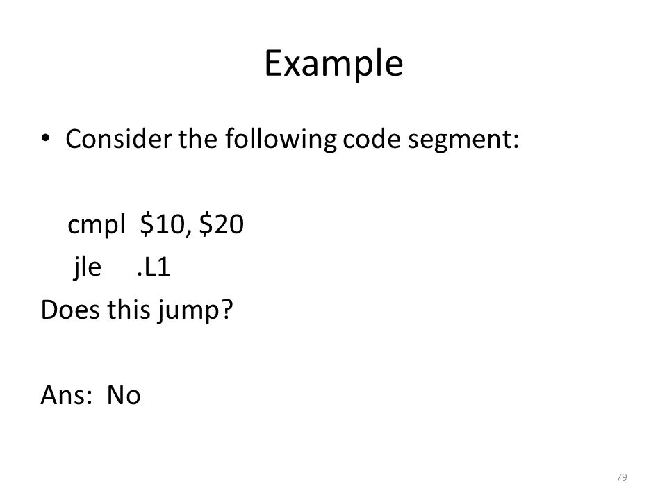 Example Consider the following code segment: cmpl $10, $20 jle .L1