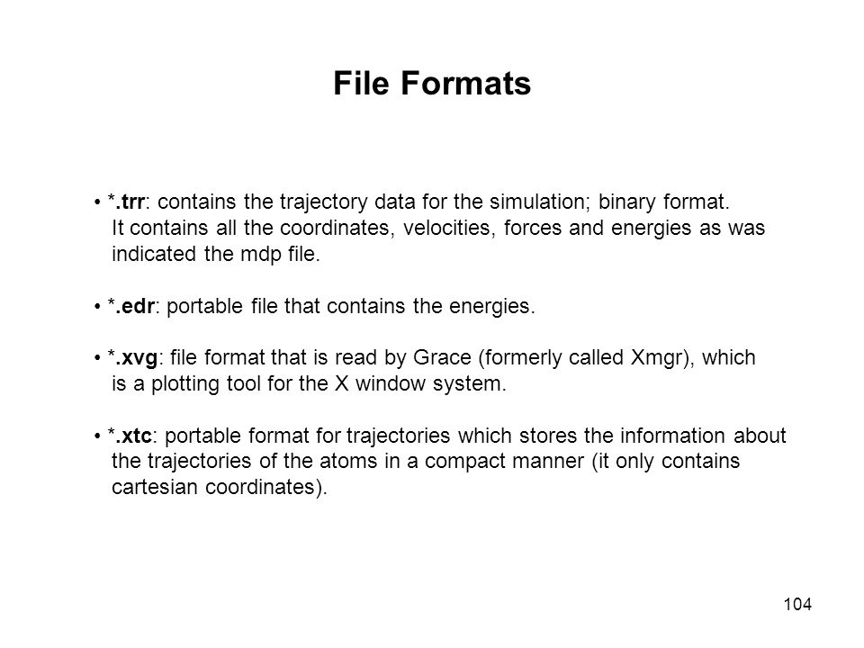 File Formats *.trr: contains the trajectory data for the simulation; binary format.