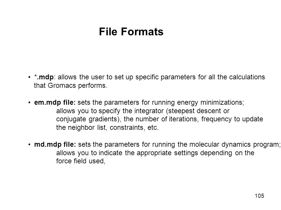 File Formats *.mdp: allows the user to set up specific parameters for all the calculations. that Gromacs performs.