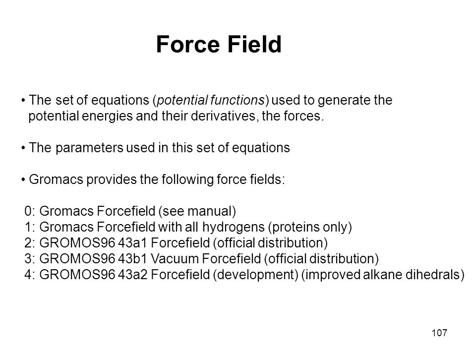 Force Field • The set of equations (potential functions) used to generate the. potential energies and their derivatives, the forces.