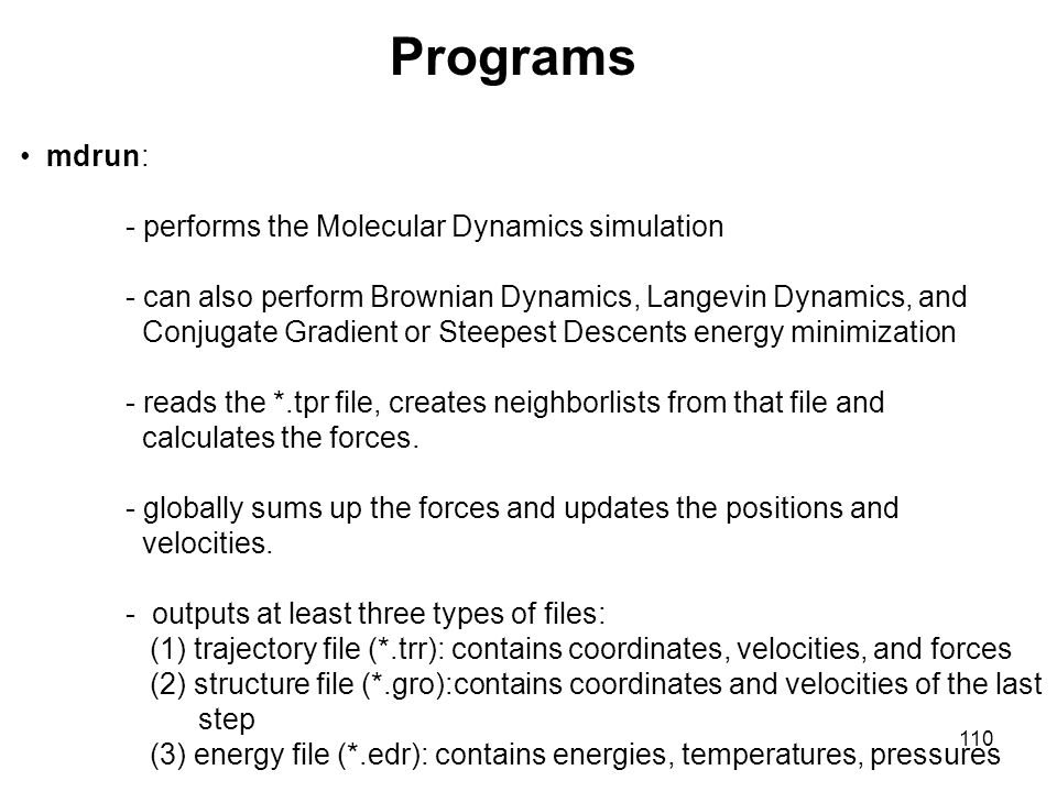 Programs mdrun: - performs the Molecular Dynamics simulation