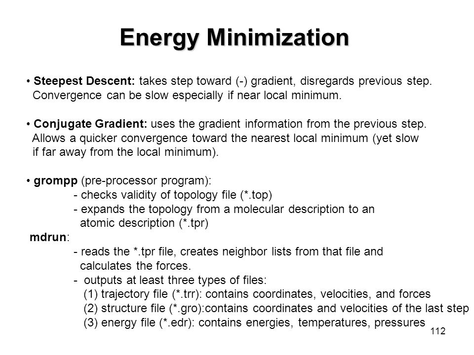 Energy Minimization Steepest Descent: takes step toward (-) gradient, disregards previous step.