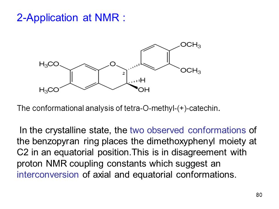 2-Application at NMR : The conformational analysis of tetra-O-methyl-(+)-catechin.