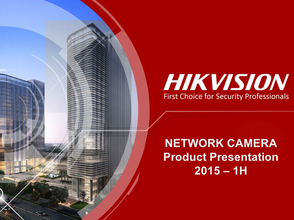 NETWORK CAMERA Product Presentation 2015 – 1H