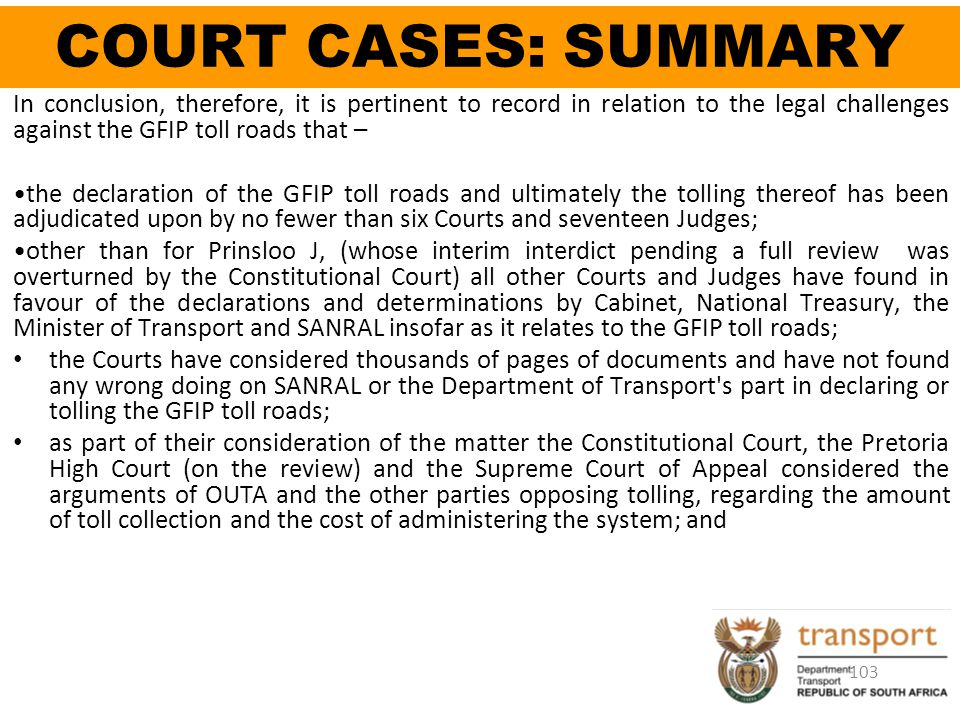 COURT CASES: SUMMARY In conclusion, therefore, it is pertinent to record in relation to the legal challenges against the GFIP toll roads that –