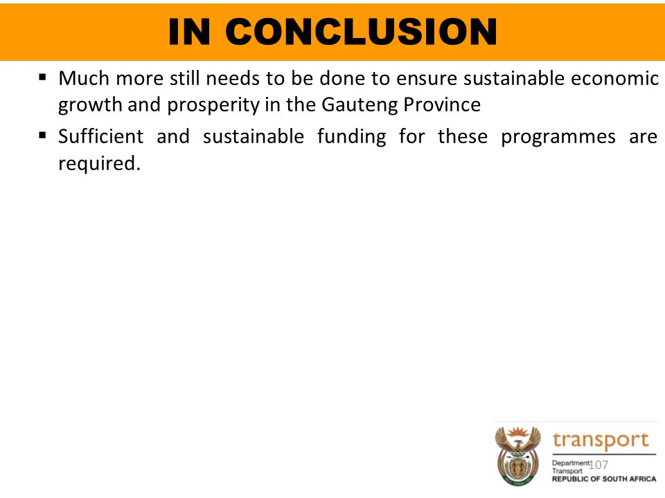 IN CONCLUSION Much more still needs to be done to ensure sustainable economic growth and prosperity in the Gauteng Province.