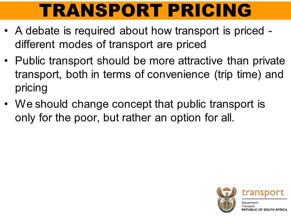 TRANSPORT PRICING A debate is required about how transport is priced - different modes of transport are priced.