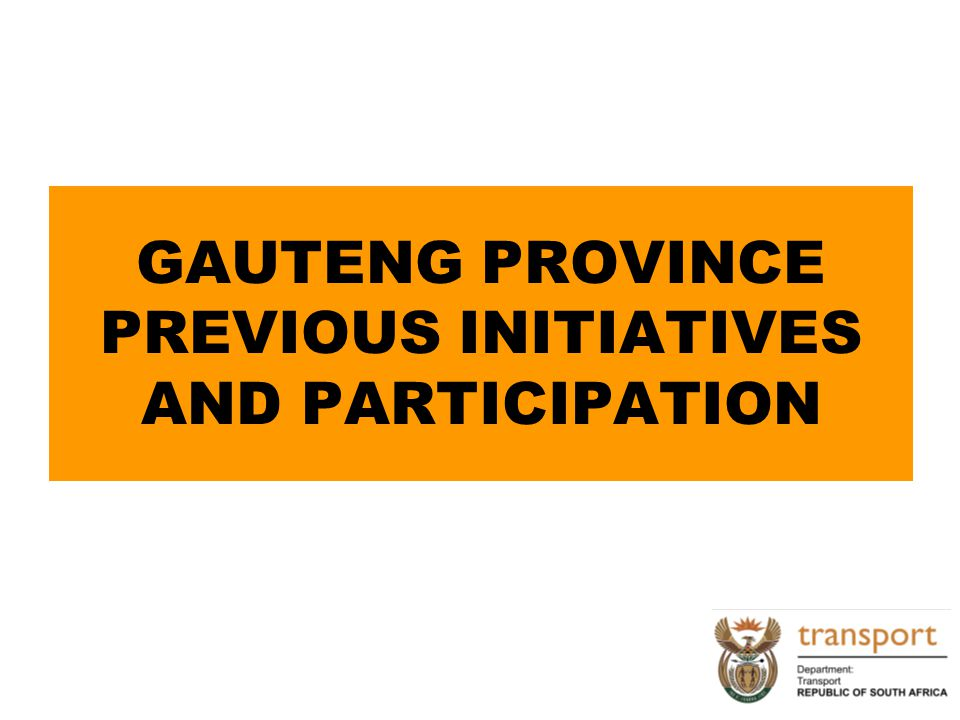 GAUTENG PROVINCE PREVIOUS INITIATIVES AND PARTICIPATION