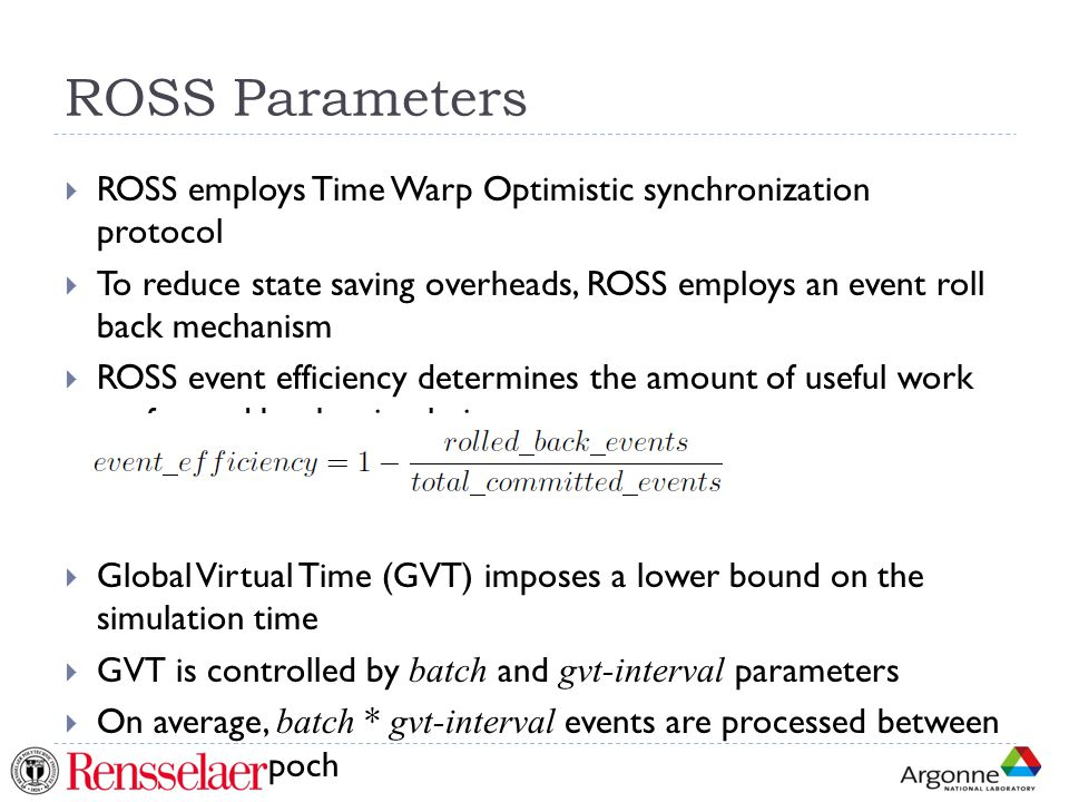 ROSS Parameters ROSS employs Time Warp Optimistic synchronization protocol.