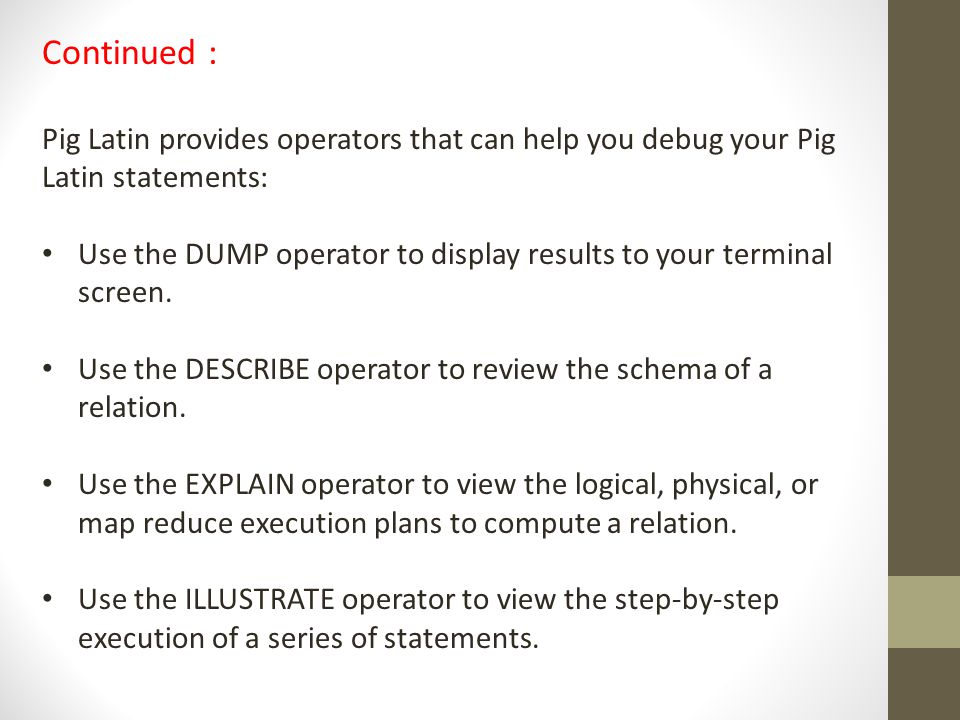 Continued : Pig Latin provides operators that can help you debug your Pig Latin statements:
