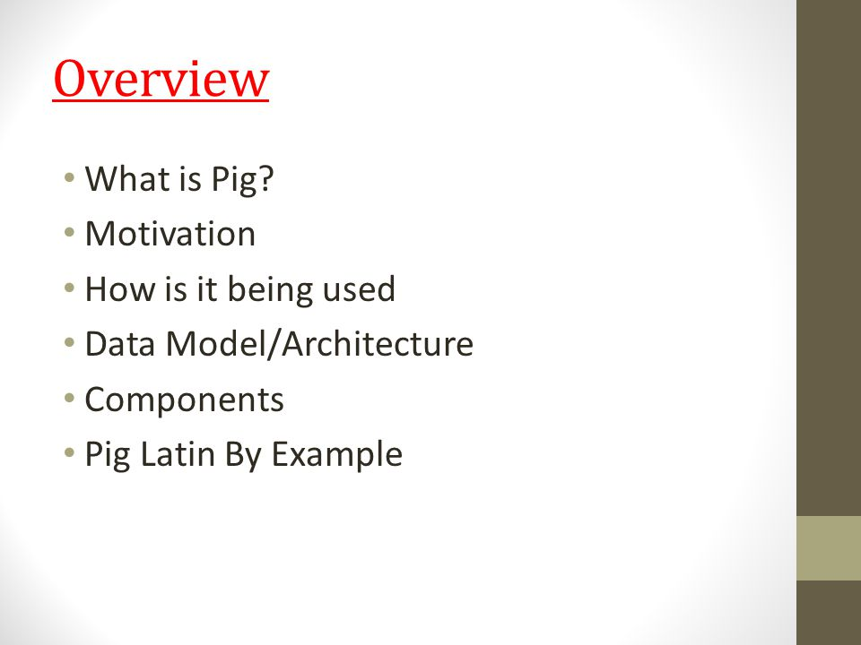 Overview What is Pig Motivation How is it being used