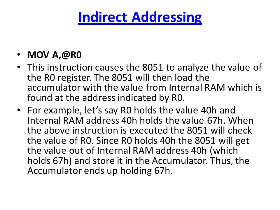 Indirect Addressing MOV A,@R0