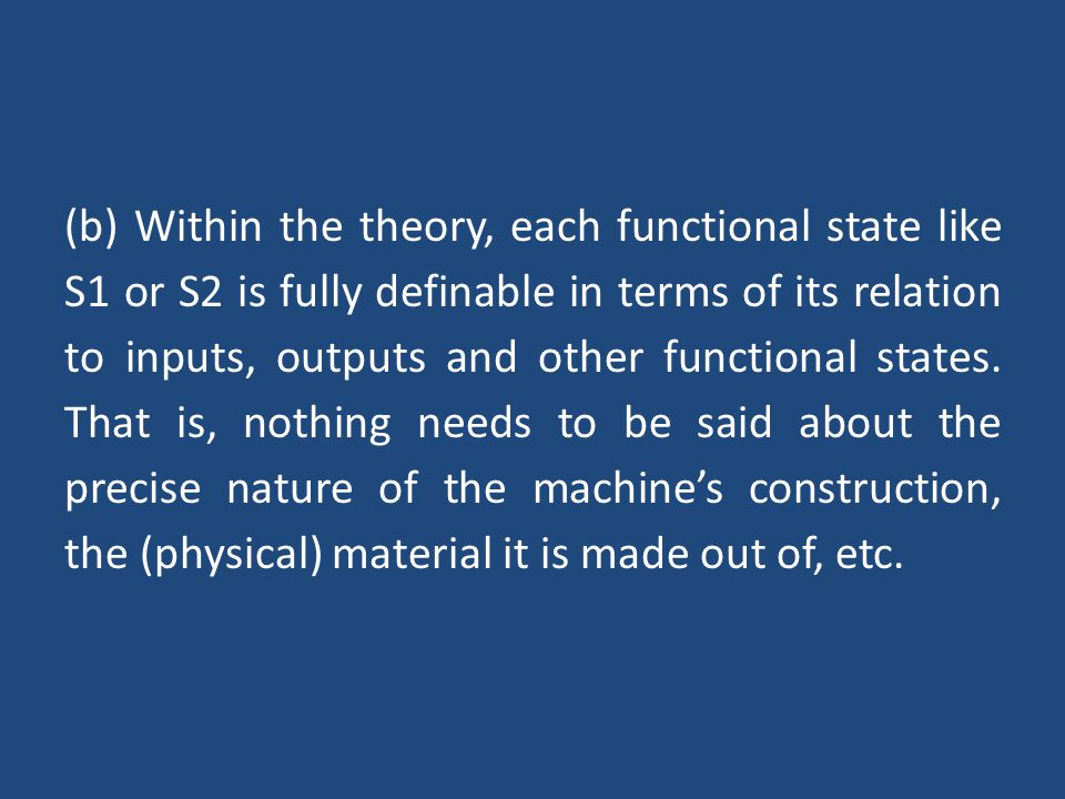 (b) Within the theory, each functional state like S1 or S2 is fully definable in terms of its relation to inputs, outputs and other functional states.
