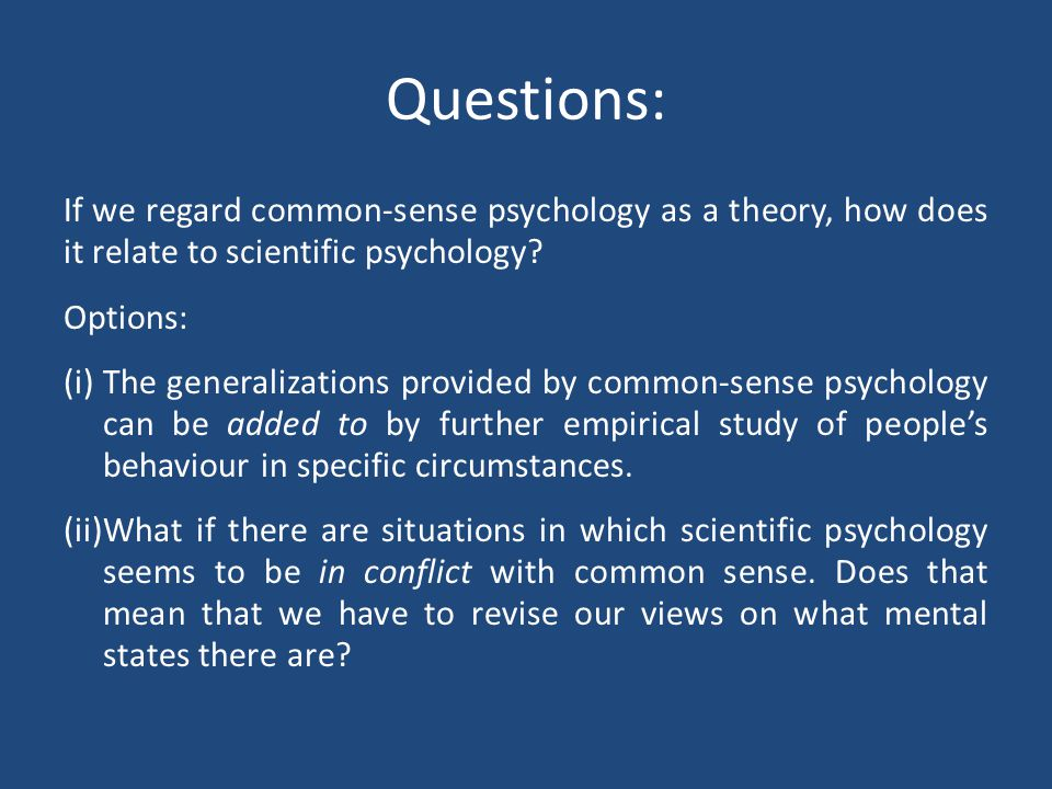 Questions: If we regard common-sense psychology as a theory, how does it relate to scientific psychology