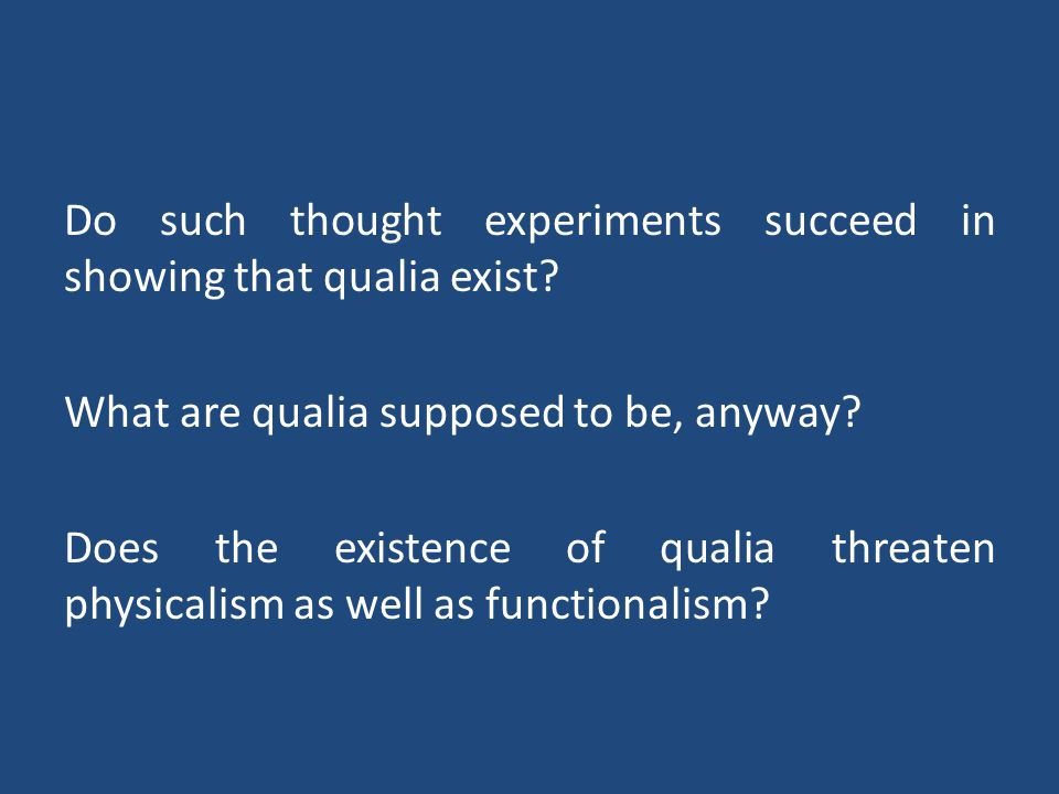 Do such thought experiments succeed in showing that qualia exist