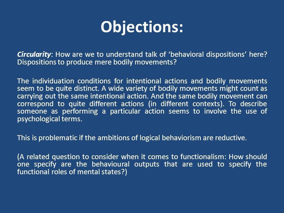 Objections: Circularity: How are we to understand talk of 'behavioral dispositions' here Dispositions to produce mere bodily movements