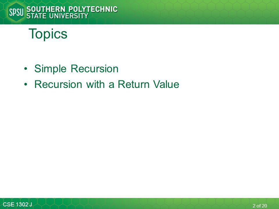 Topics Simple Recursion Recursion with a Return Value