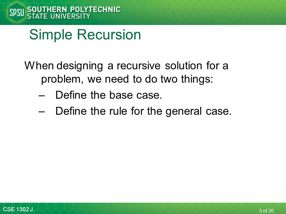 Simple Recursion When designing a recursive solution for a problem, we need to do two things: Define the base case.