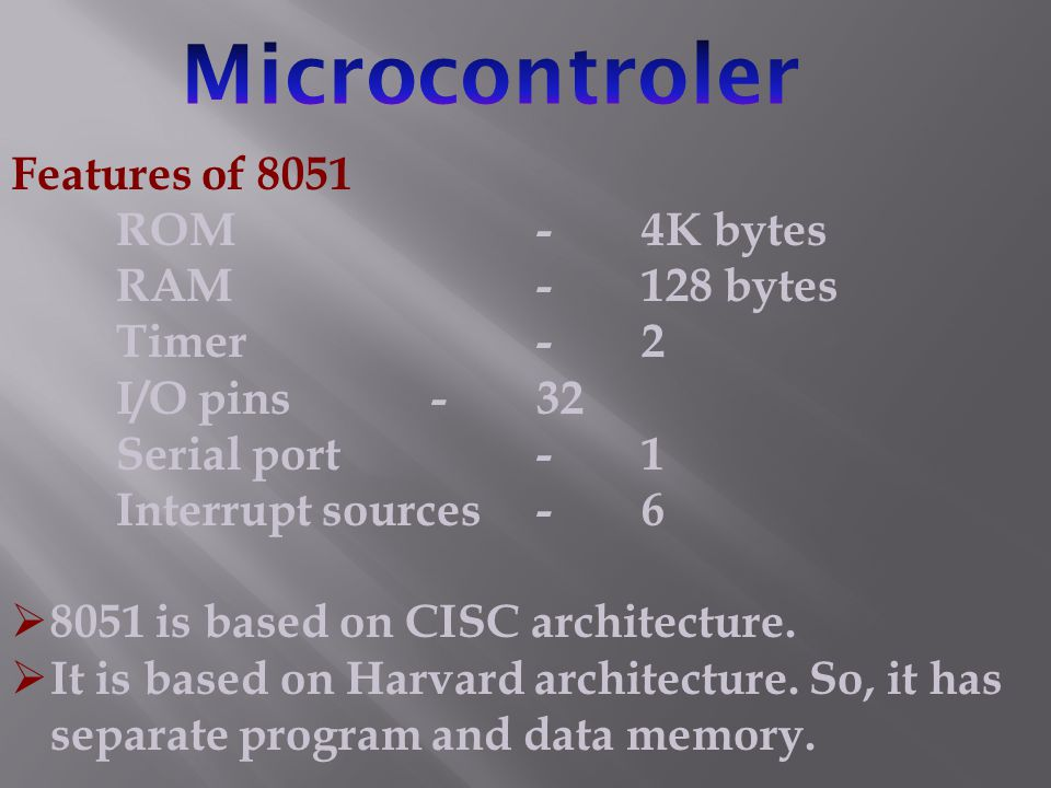 Microcontroler Features of 8051 ROM - 4K bytes RAM - 128 bytes
