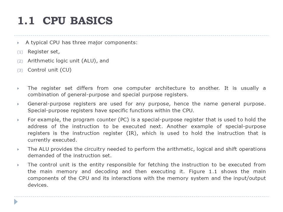1.1 CPU BASICS A typical CPU has three major components: Register set,