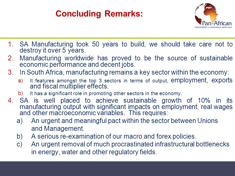 Concluding Remarks: SA Manufacturing took 50 years to build, we should take care not to destroy it over 5 years.