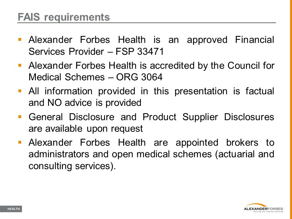 FAIS requirements Alexander Forbes Health is an approved Financial Services Provider – FSP 33471.