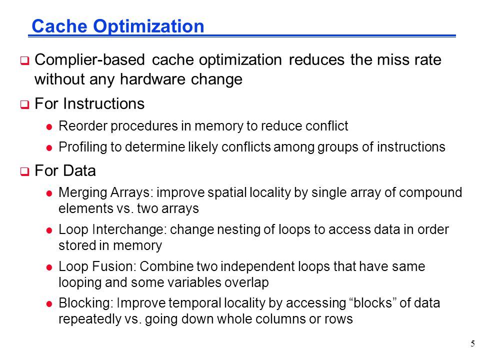 Cache Optimization Complier-based cache optimization reduces the miss rate without any hardware change.
