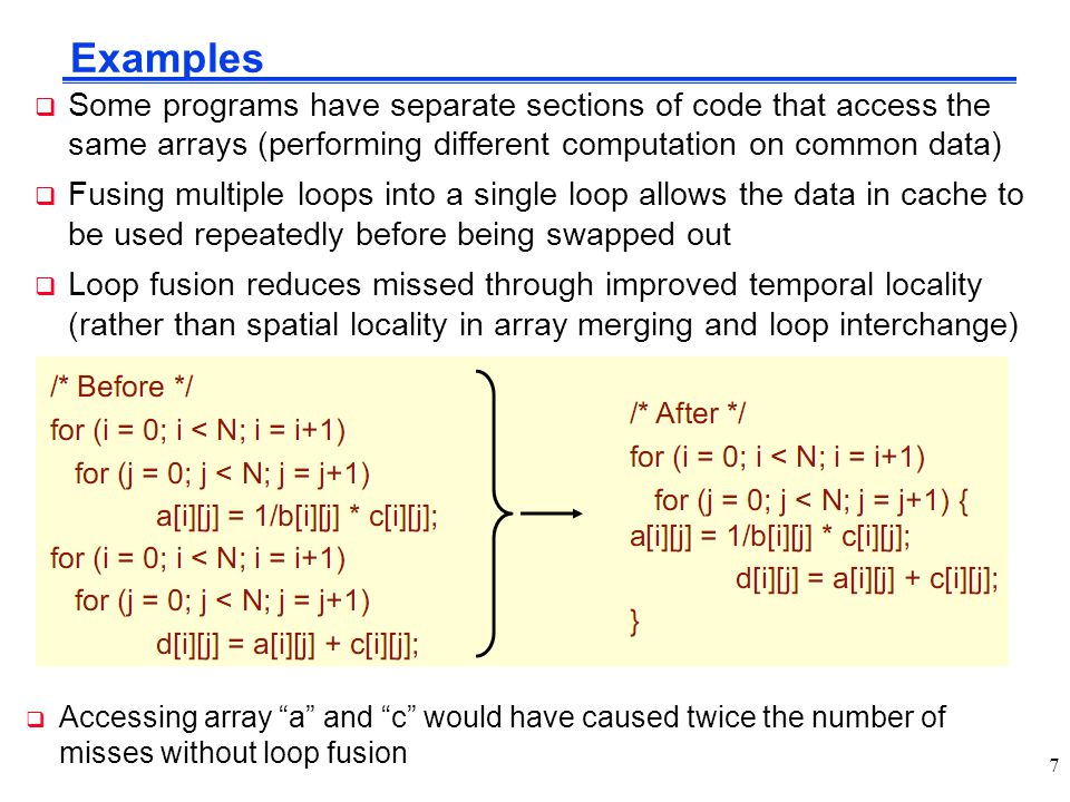 Examples Some programs have separate sections of code that access the same arrays (performing different computation on common data)