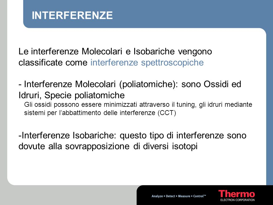 INTERFERENZE Le interferenze Molecolari e Isobariche vengono classificate come interferenze spettroscopiche.