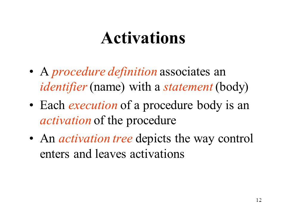 Activations A procedure definition associates an identifier (name) with a statement (body)