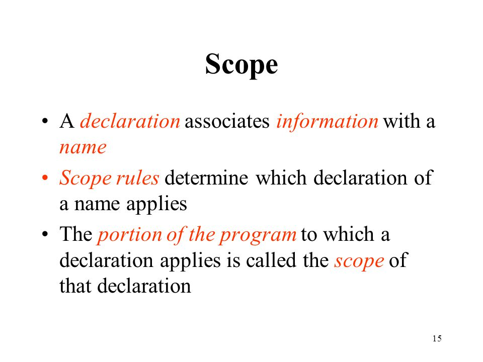 Scope A declaration associates information with a name