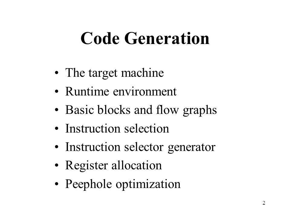 Code Generation The target machine Runtime environment