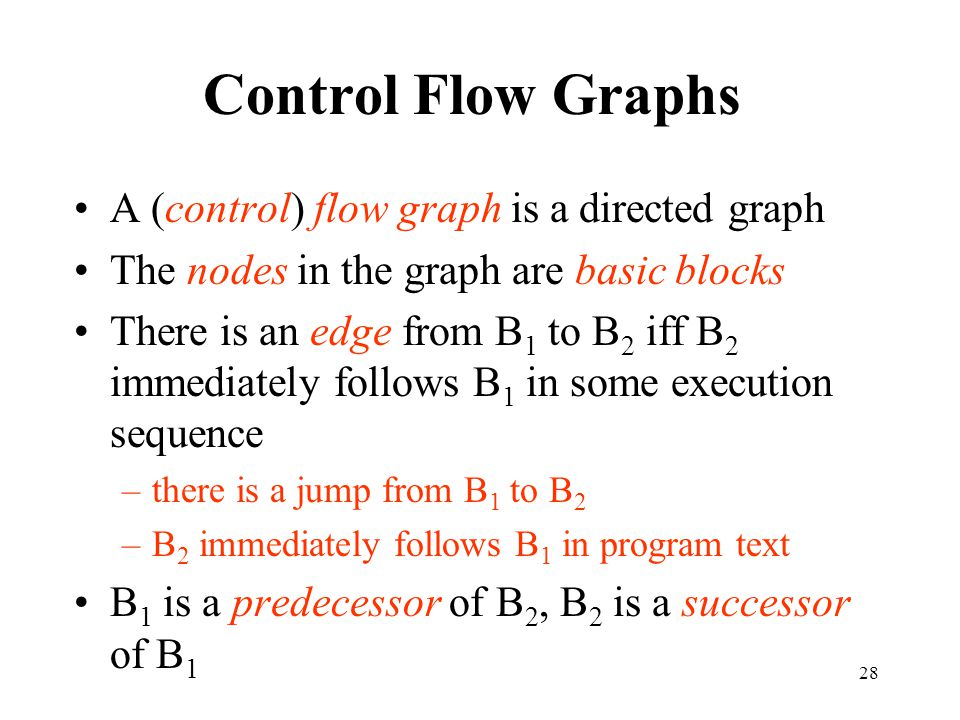 Control Flow Graphs A (control) flow graph is a directed graph