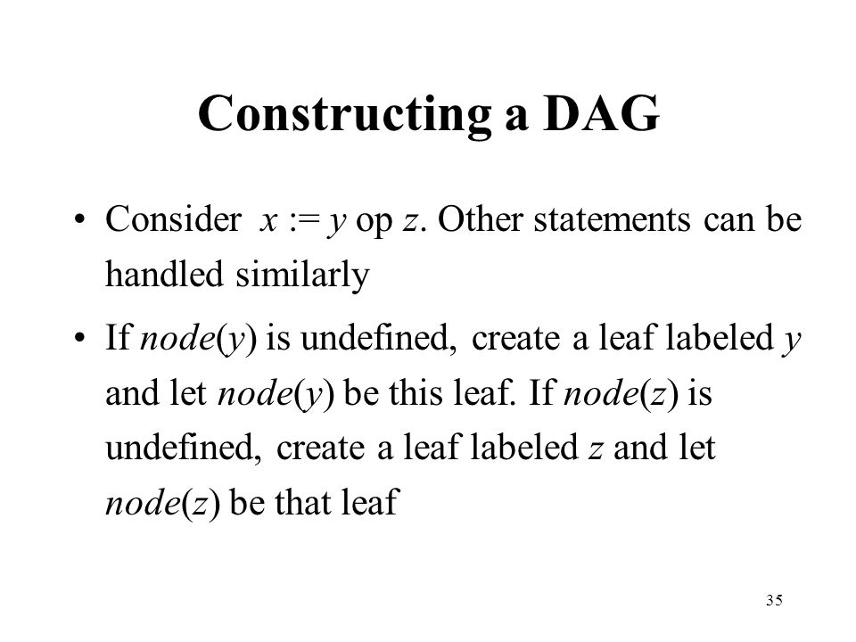 Constructing a DAG Consider x := y op z. Other statements can be handled similarly.